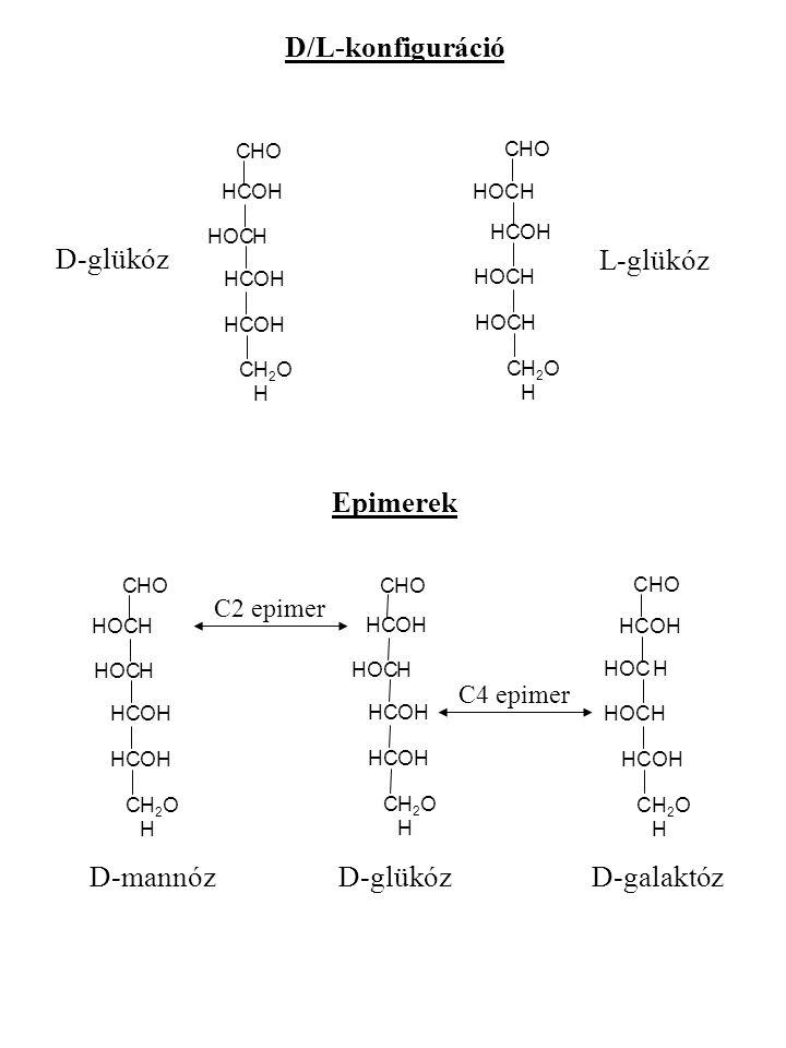 D/L-konfiguráció CHOHO HOCH CH2OHH2OH HCHCOHOH HCHCOHOH HCHCOHOH CHOHO H CH2OHH2OH H HCHCOHOH H D-glükóz L-glükóz Epimerek CHOHO HOCH CH2OHH2OH HCHCOH