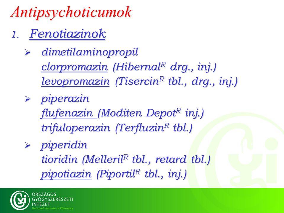 Antipsychoticumok 1. Fenotiazinok  dimetilaminopropil clorpromazin (Hibernal R drg., inj.) levopromazin (Tisercin R tbl., drg., inj.)  piperazin flu
