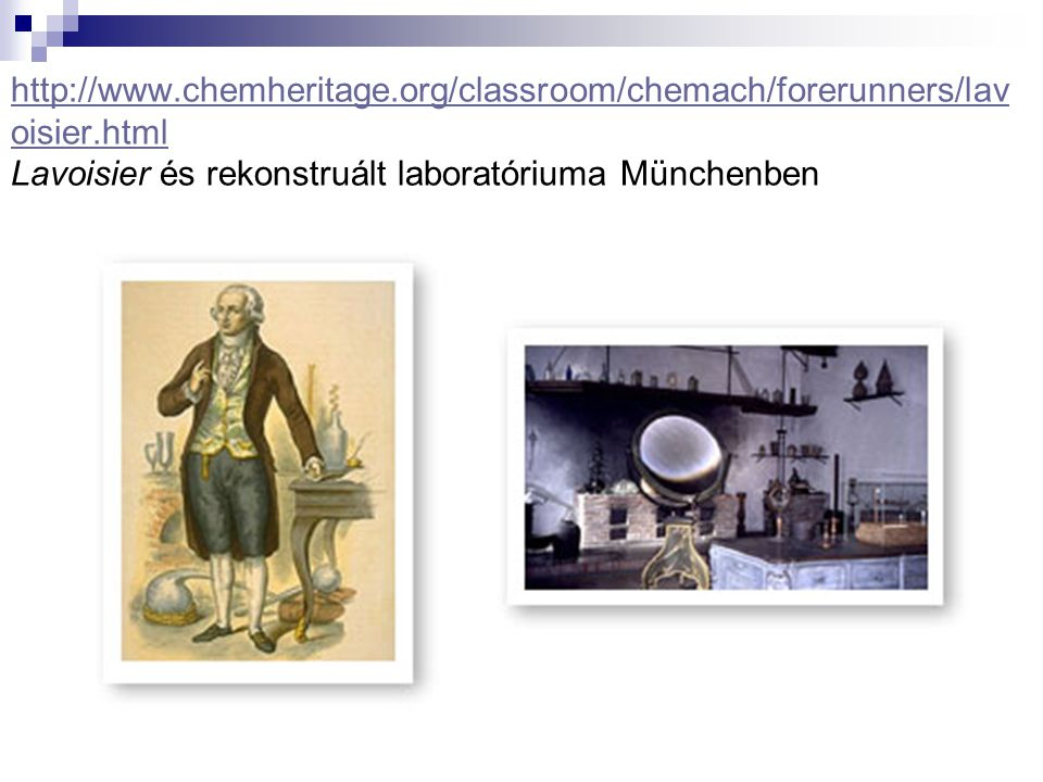 http://www.chemheritage.org/classroom/chemach/forerunners/lav oisier.html http://www.chemheritage.org/classroom/chemach/forerunners/lav oisier.html La