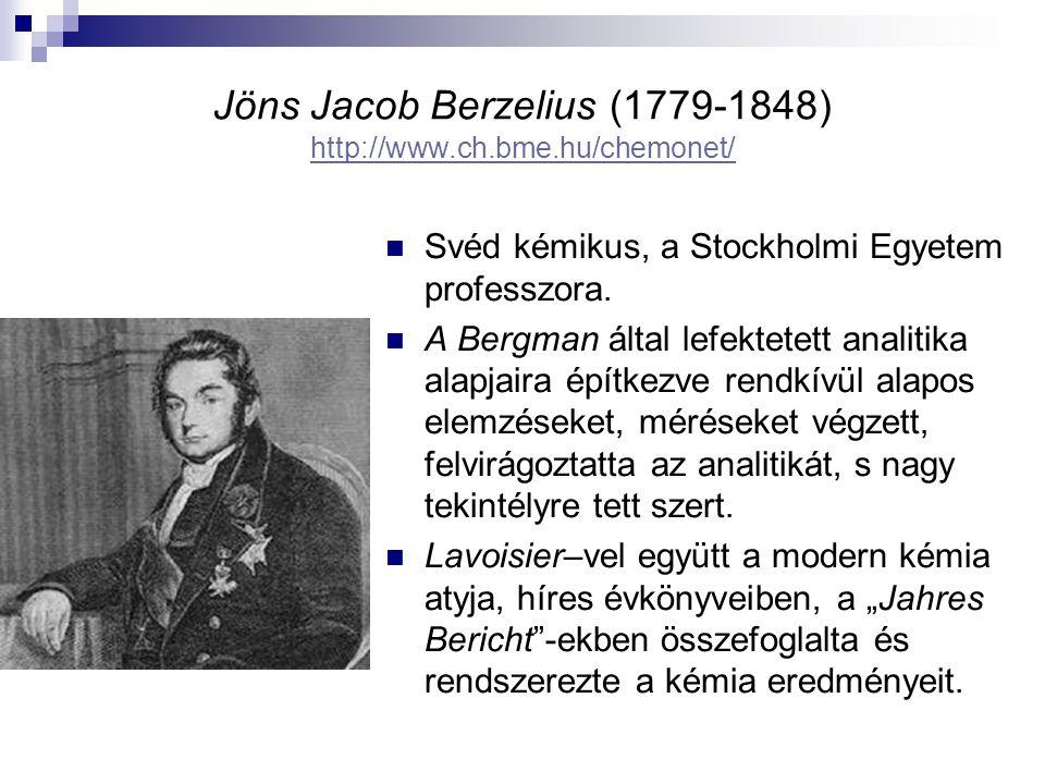 Jöns Jacob Berzelius (1779-1848) http://www.ch.bme.hu/chemonet/ http://www.ch.bme.hu/chemonet/ Svéd kémikus, a Stockholmi Egyetem professzora. A Bergm