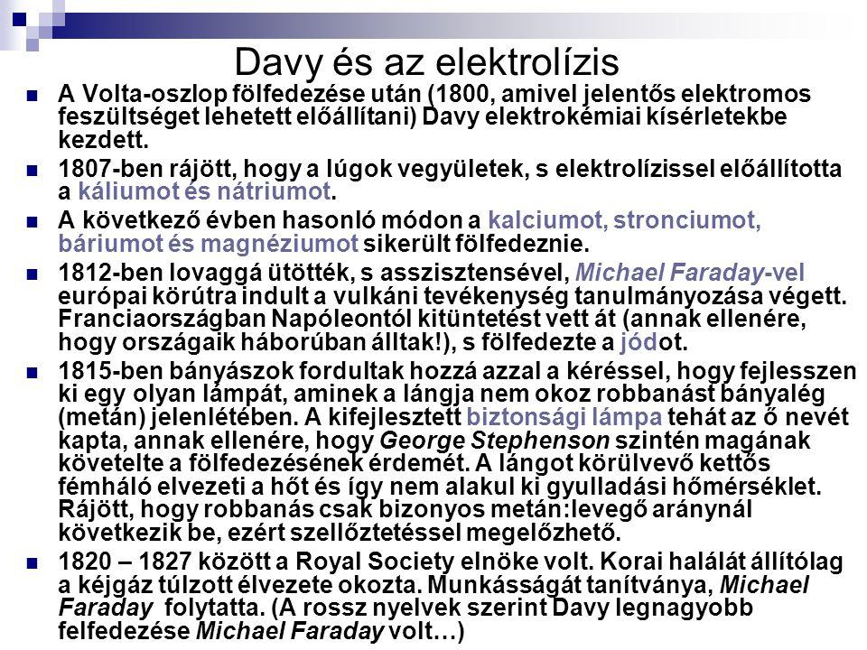 Davy és az elektrolízis A Volta-oszlop fölfedezése után (1800, amivel jelentős elektromos feszültséget lehetett előállítani) Davy elektrokémiai kísérl