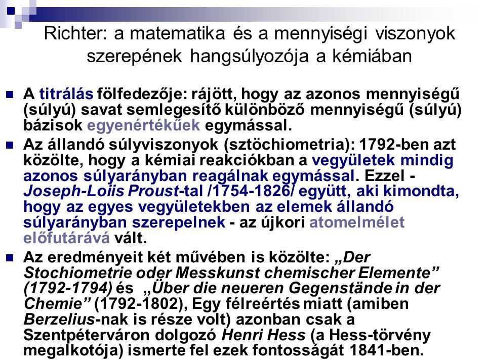 Richter: a matematika és a mennyiségi viszonyok szerepének hangsúlyozója a kémiában A titrálás fölfedezője: rájött, hogy az azonos mennyiségű (súlyú) savat semlegesítő különböző mennyiségű (súlyú) bázisok egyenértékűek egymással.