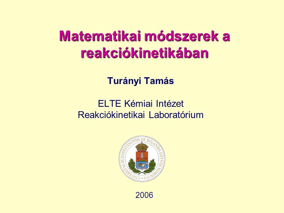 Matematikai módszerek a reakciókinetikában Turányi Tamás ELTE Kémiai Intézet Reakciókinetikai Laboratórium 2006