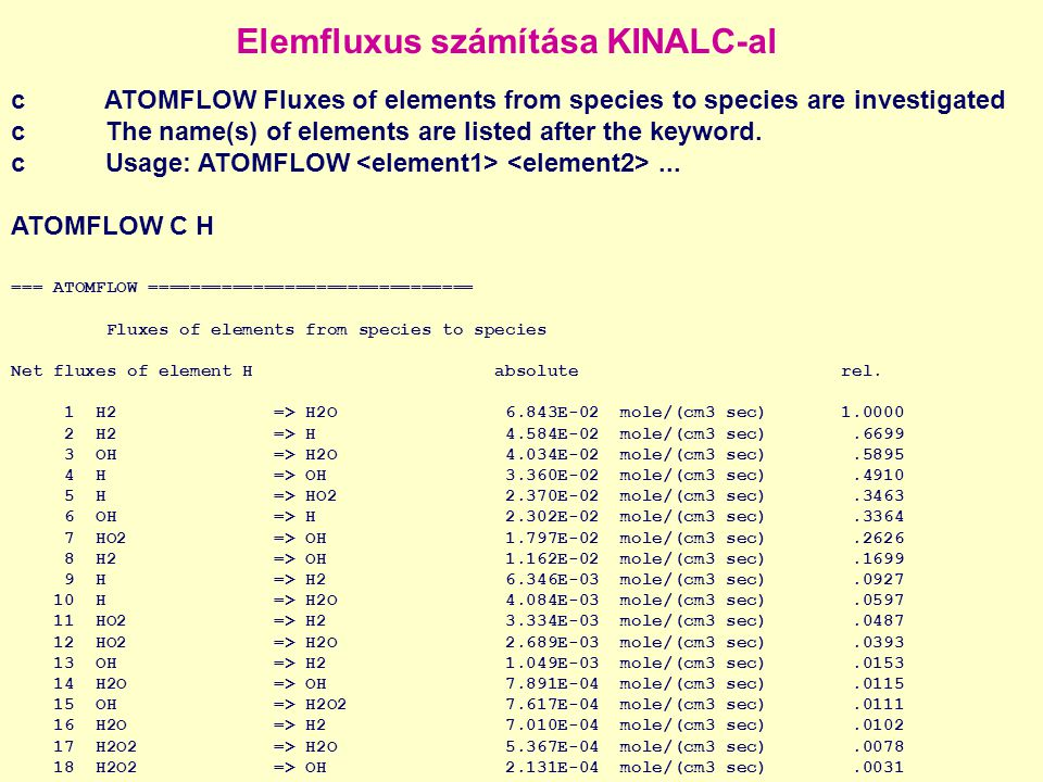 Elemfluxus számítása KINALC-al c ATOMFLOW Fluxes of elements from species to species are investigated c The name(s) of elements are listed after the k