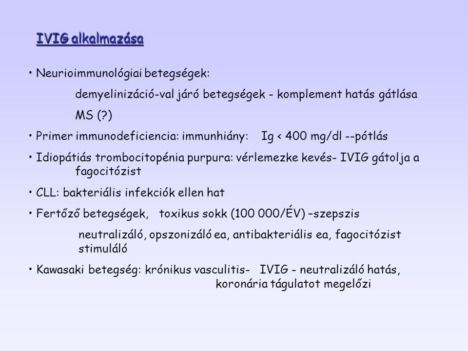 Neurioimmunológiai betegségek: demyelinizáció-val járó betegségek - komplement hatás gátlása MS (?) Primer immunodeficiencia: immunhiány: Ig < 400 mg/