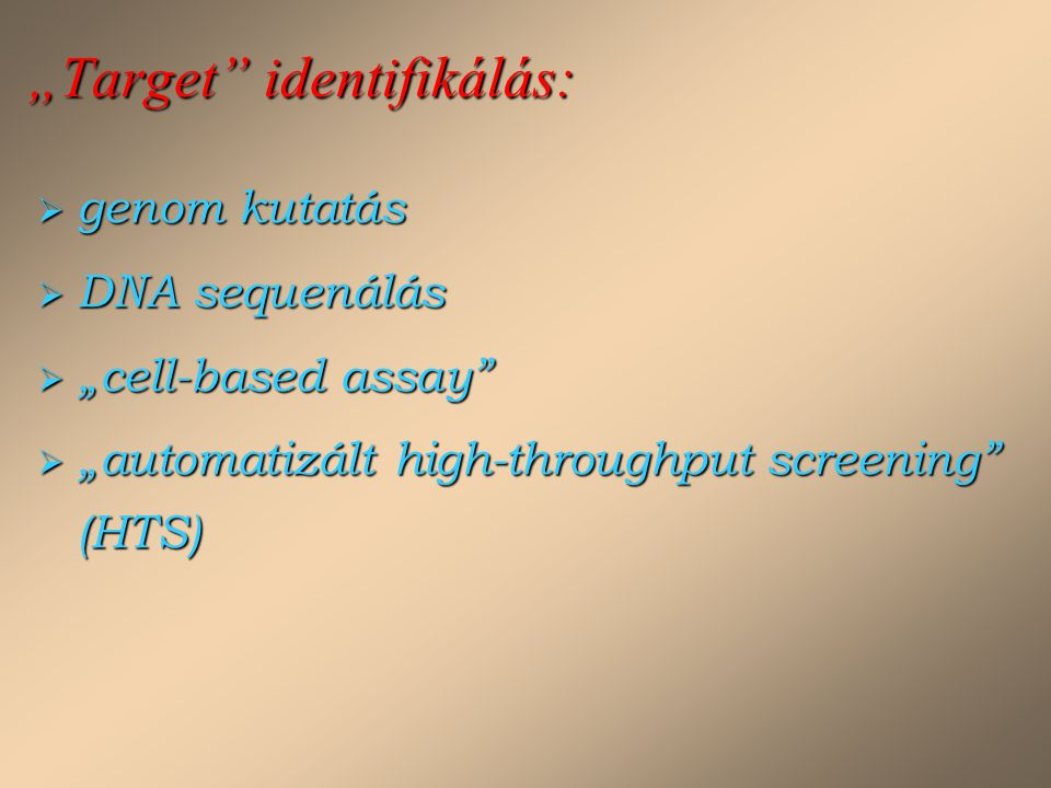 """Target"" identifikálás:  genom kutatás  DNA sequenálás  ""cell-based assay""  ""automatizált high-throughput screening"" (HTS)"
