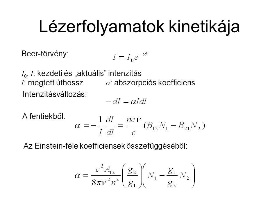 """Lézerfolyamatok kinetikája Beer-törvény: I 0, I : kezdeti és """"aktuális intenzitás l : megtett úthossz  : abszorpciós koefficiens Intenzitásváltozás: A fentiekből: Az Einstein-féle koefficiensek összefüggéséből:"""