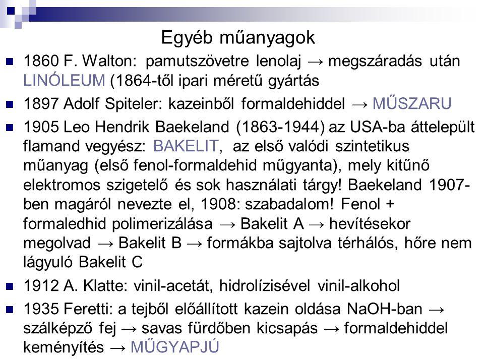 Egyéb műanyagok 1860 F. Walton: pamutszövetre lenolaj → megszáradás után LINÓLEUM (1864-től ipari méretű gyártás 1897 Adolf Spiteler: kazeinből formal