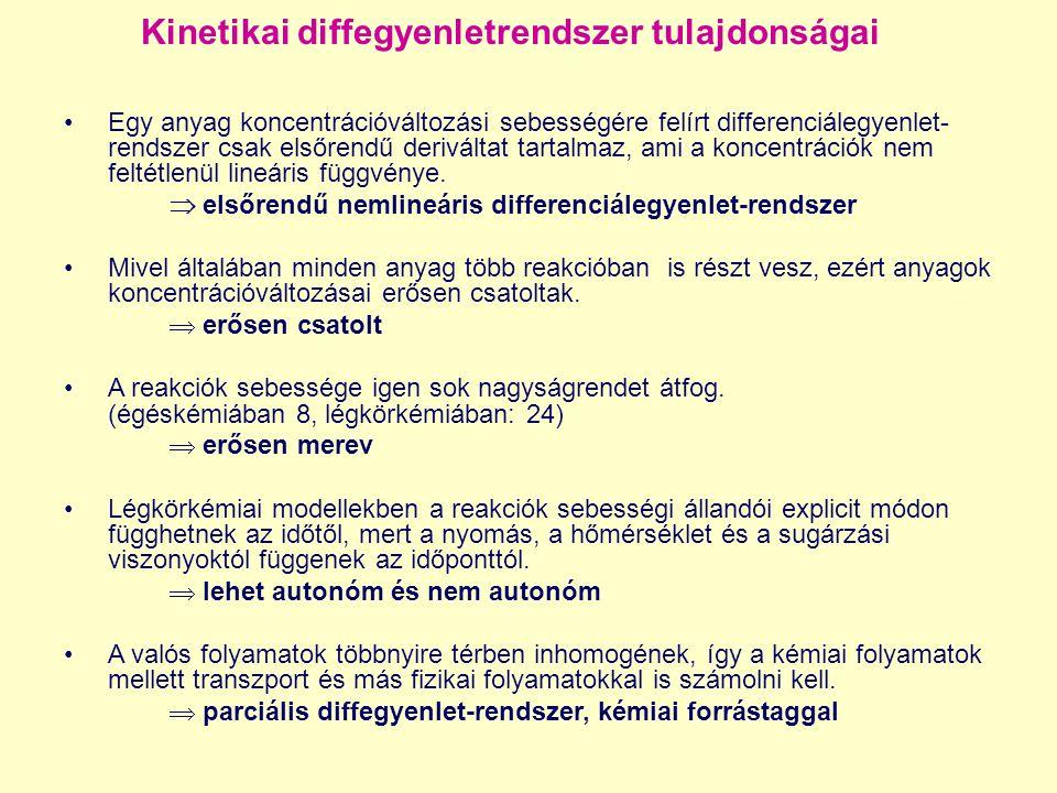 Kinetikai diffegyenletrendszer tulajdonságai Egy anyag koncentrációváltozási sebességére felírt differenciálegyenlet- rendszer csak elsőrendű derivált