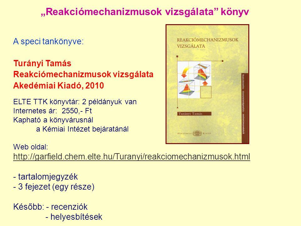 """""""Reakciómechanizmusok vizsgálata"""" könyv ELTE TTK könyvtár: 2 példányuk van Internetes ár: 2550,- Ft Kapható a könyvárusnál a Kémiai Intézet bejáratáná"""