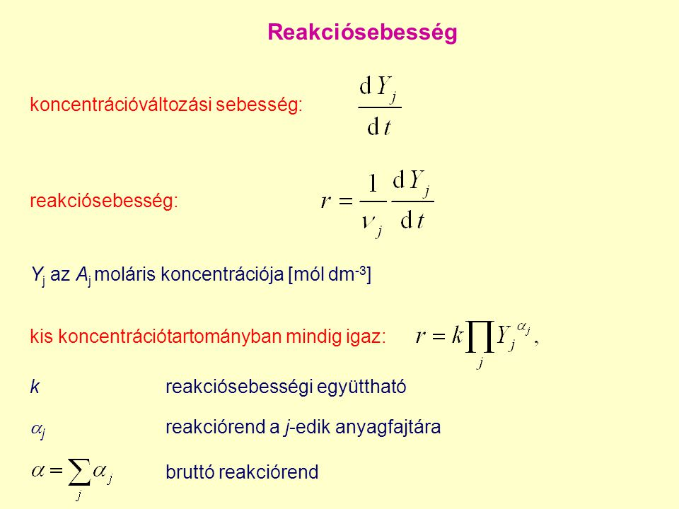 Összetett reakciómechanizmusok Szinte mindig sok reakciólépés játszódik le egyszerre: bal oldali sztöchiometriai együtthatók mátrixa elemi reakció: összegük legfeljebb 2; nulla vagy pozitív egész szám nem elemi reakció: nulla vagy tetszőleges pozitív egész szám jobb oldali sztöchiometriai együtthatók mátrixa elemi reakció: összegük legfeljebb 2; nulla vagy pozitív egész szám nem elemi reakció: tetszőleges valós szám (lehet nulla, negatív, tört stb.) sztöchiometriai együtthatók mátrixa (INFORMÁCIÓVESZTÉS !!!) A reakciólépések lehetnek elemi reakciók, amik fizikailag így játszódnak le, de lehetnek több elemi reakció összevonásából kapott reakciólépések