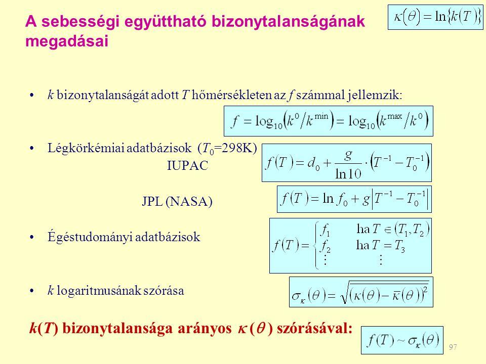 k bizonytalanságát adott T hőmérsékleten az f számmal jellemzik: Légkörkémiai adatbázisok (T 0 =298K) IUPAC JPL (NASA) Égéstudományi adatbázisok k log