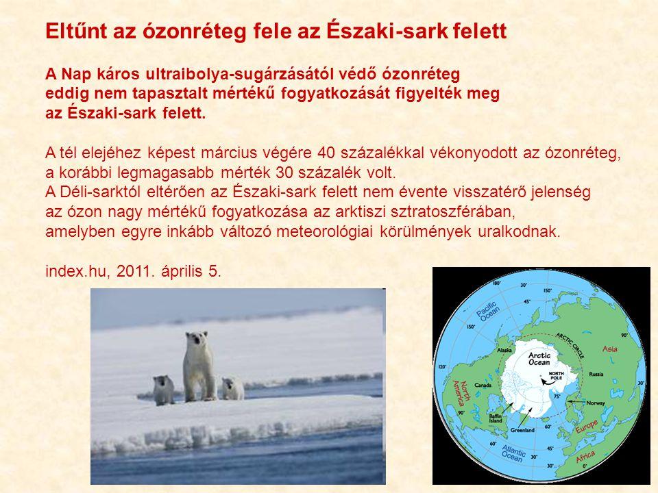 Eltűnt az ózonréteg fele az Északi-sark felett A Nap káros ultraibolya-sugárzásától védő ózonréteg eddig nem tapasztalt mértékű fogyatkozását figyelték meg az Északi-sark felett.