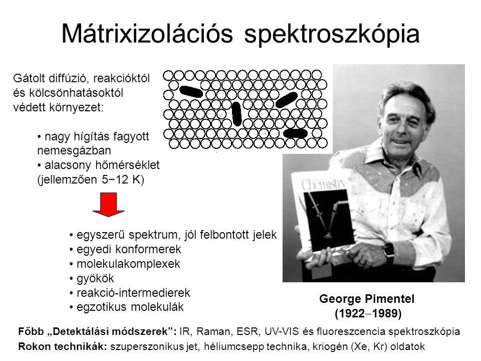 """Mátrixizolációs spektroszkópia George Pimentel (1922  1989) Gátolt diffúzió, reakcióktól és kölcsönhatásoktól védett környezet: nagy hígítás fagyott nemesgázban alacsony hőmérséklet (jellemzően 5−12 K) egyszerű spektrum, jól felbontott jelek egyedi konformerek molekulakomplexek gyökök reakció-intermedierek egzotikus molekulák Rokon technikák: szuperszonikus jet, héliumcsepp technika, kriogén (Xe, Kr) oldatok Főbb """"Detektálási módszerek : IR, Raman, ESR, UV-VIS és fluoreszcencia spektroszkópia"""