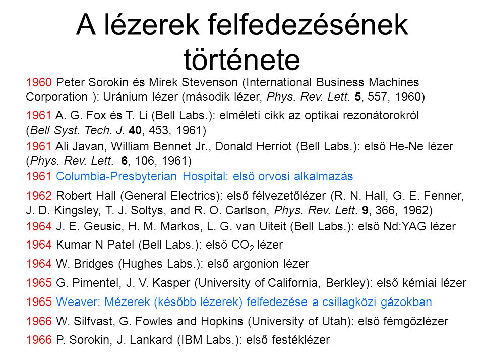 A lézerek felfedezésének története 1960 Peter Sorokin és Mirek Stevenson (International Business Machines Corporation ): Uránium lézer (második lézer, Phys.