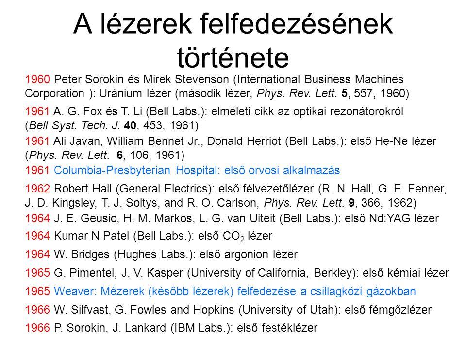 A lézerek felfedezésének története 1960 Peter Sorokin és Mirek Stevenson (International Business Machines Corporation ): Uránium lézer (második lézer,
