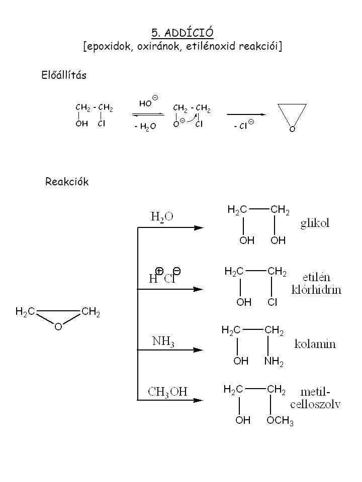 5. ADDÍCIÓ [epoxidok, oxiránok, etilénoxid reakciói] Előállítás Reakciók
