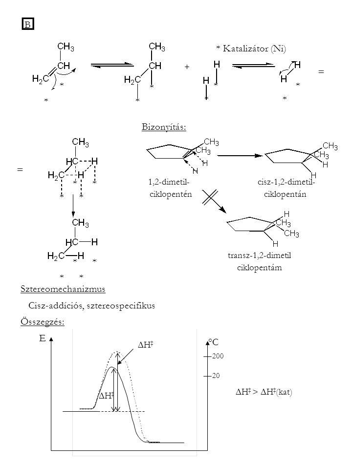  B * * * * * * * * * Katalizátor (Ni) * * * * * * * * Bizonyítás: transz-1,2-dimetil ciklopentám 1,2-dimetil- cisz-1,2-dimetil- ciklopentén ciklopentán Sztereomechanizmus Cisz-addíciós, sztereospecifikus Összegzés: H‡H‡ H‡H‡ E °C 200 20  H ‡ >  H ‡ (kat) = =