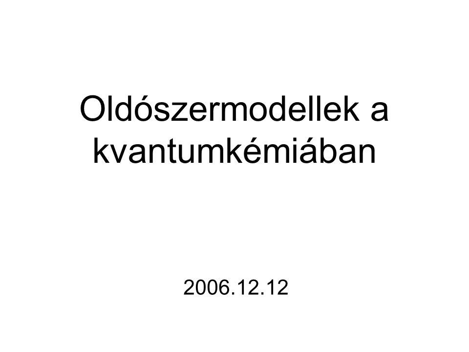 Oldószermodellek a kvantumkémiában 2006.12.12