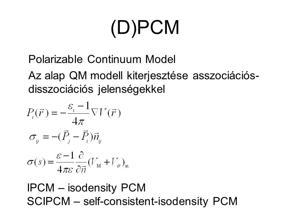 (D)PCM Polarizable Continuum Model Az alap QM modell kiterjesztése asszociációs- disszociációs jelenségekkel IPCM – isodensity PCM SCIPCM – self-consistent-isodensity PCM