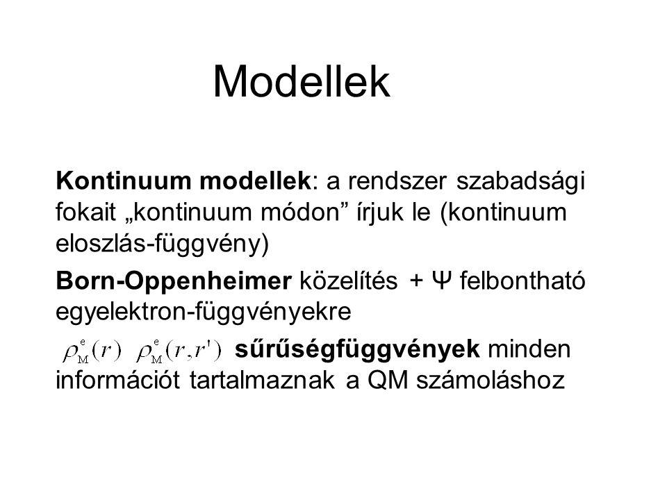 """Kontinuum modellek: a rendszer szabadsági fokait """"kontinuum módon írjuk le (kontinuum eloszlás-függvény) Born-Oppenheimer közelítés + Ψ felbontható egyelektron-függvényekre sűrűségfüggvények minden információt tartalmaznak a QM számoláshoz Modellek"""