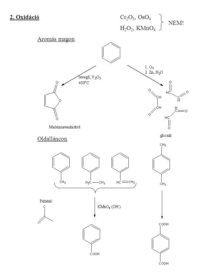 2. OxidációCr 2 O 3, OsO 4 H 2 O 2, KMnO 4 Aromás magon Oldalláncon NEM!