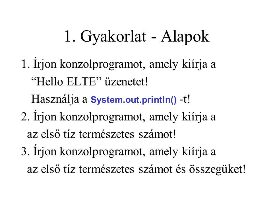 1. Gyakorlat - Alapok 1. Írjon konzolprogramot, amely kiírja a Hello ELTE üzenetet.