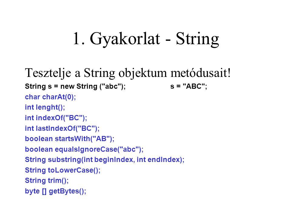1. Gyakorlat - String Tesztelje a String objektum metódusait.