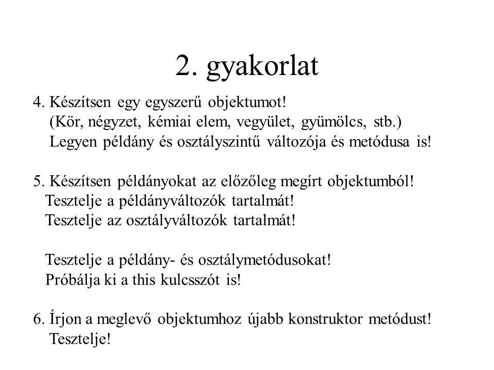 2. gyakorlat 4. Készítsen egy egyszerű objektumot.