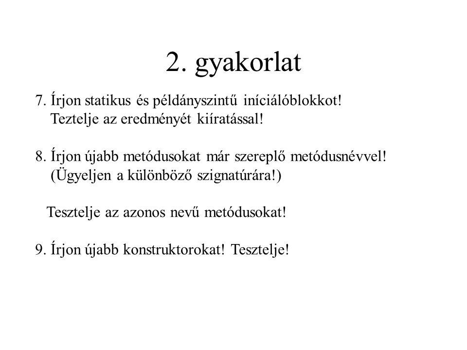 2. gyakorlat 7. Írjon statikus és példányszintű iníciálóblokkot.