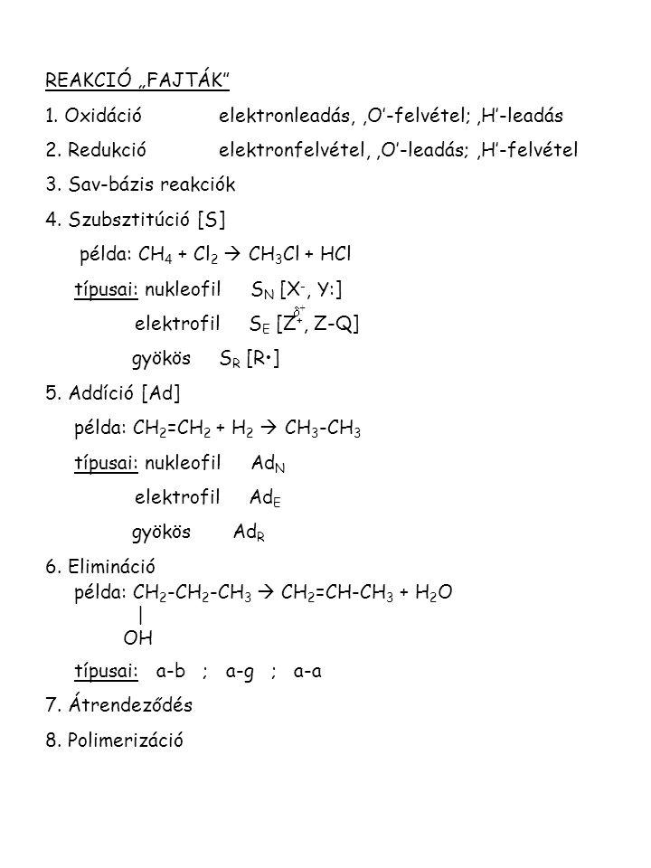 """REAKCIÓ """"FAJTÁK"""" 1. Oxidációelektronleadás,,O'-felvétel;,H'-leadás 2. Redukcióelektronfelvétel,,O'-leadás;,H'-felvétel 3. Sav-bázis reakciók 4. Szubsz"""