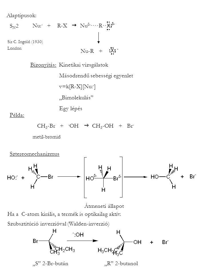 Alaptípusok: Nu: - + R-X  Nu  - ····R···· Nu-R + Sir C. Ingold (1930) London Bizonyítás: Kinetikai vizsgálatok Másodrendű sebességi egyenlet v=k[R-X