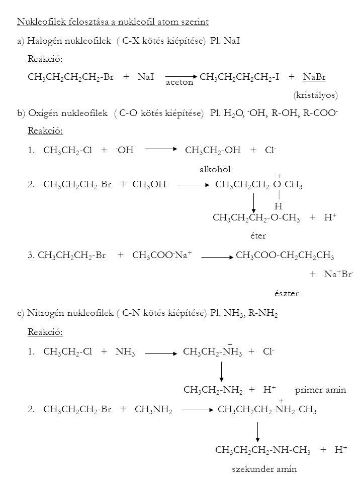 Nukleofilek felosztása a nukleofil atom szerint a) Halogén nukleofilek ( C-X kötés kiépítése) Pl. NaI Reakció: CH 3 CH 2 CH 2 CH 2 -Br + NaI CH 3 CH 2