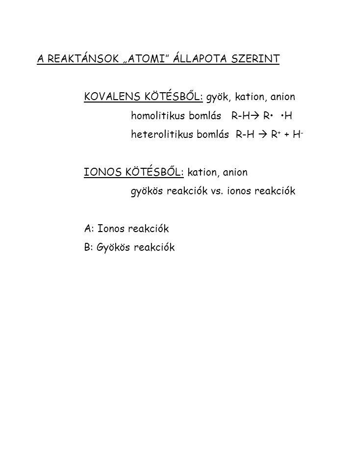 """PÉLDA: C-H KÖTÉS FELBONTÁSA A DISSZOCIÁCIÓS ENERGIA ÉS A C-ATOM RENDŰSÉGE KÖZÖTTI ÖSSZEFÜGGÉS HOMOLITIKUS HETEROLITIKUS C-H  C + H C-H  C + + H - kJ/mól kJ/mól H 3 C-H 1421088 H 3 C-H 2 C-H 107,2 916 H 3 C HC-H 74,5 799 H 3 C H 3 C-C-H 31,4 699 H 3 C STABILITÁS ALKIL-GYÖK:CH 3 < CH 2 CH 3 < CH(CH 3 ) 2 < C(CH 3 ) 3 """"ALKIL KATION (KARBÉNIUMION, KARBOKATION): + CH 3 < + CH 2 CH 3 < + CH(CH 3 ) 2 < + C(CH 3 ) 3"""