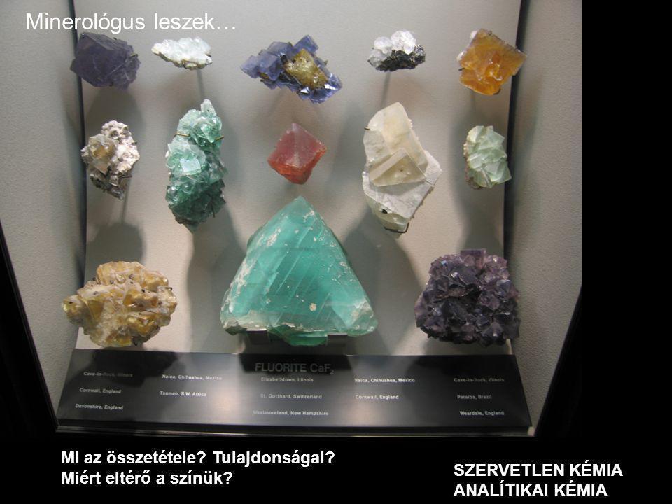 Minerológus leszek… SZERVETLEN KÉMIA ANALÍTIKAI KÉMIA Mi az összetétele? Tulajdonságai? Miért eltérő a színük?