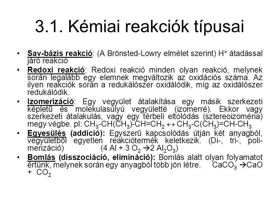 3.1. Kémiai reakciók típusai Sav-bázis reakció: (A Brönsted-Lowry elmélet szerint) H + átadással járó reakció Redoxi reakció: Redoxi reakció minden ol