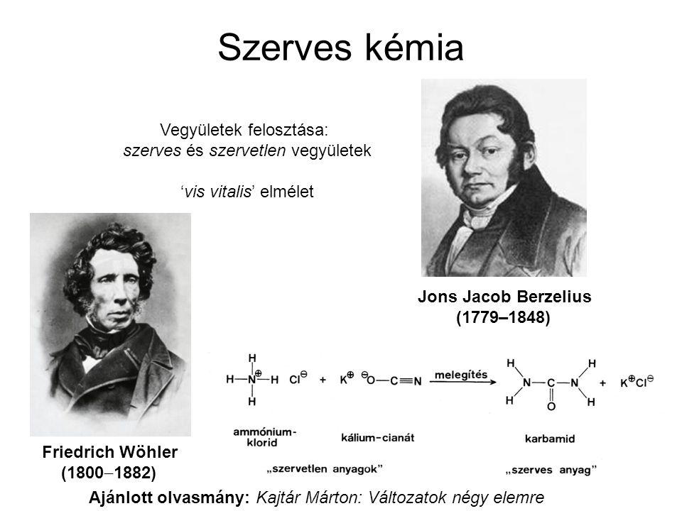 Szerves kémia Jons Jacob Berzelius (1779–1848) Vegyületek felosztása: szerves és szervetlen vegyületek 'vis vitalis' elmélet Friedrich Wöhler (1800 