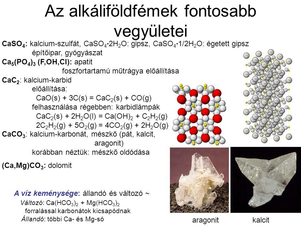 Az alkáliföldfémek fontosabb vegyületei CaSO 4 : kalcium-szulfát, CaSO 4  2H 2 O: gipsz, CaSO 4  1/2H 2 O: égetett gipsz építőipar, gyógyászat Ca 5