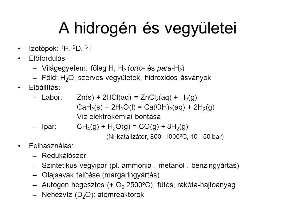 A hidrogén és vegyületei Izotópok: 1 H, 2 D, 3 T Előfordulás –Világegyetem: főleg H, H 2 (orto- és para-H 2 ) –Föld: H 2 O, szerves vegyületek, hidrox