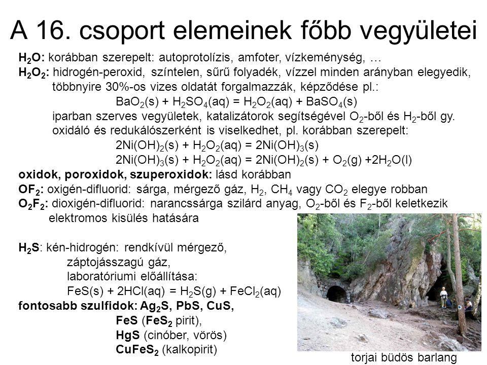 A 16. csoport elemeinek főbb vegyületei H 2 O: korábban szerepelt: autoprotolízis, amfoter, vízkeménység, … H 2 O 2 : hidrogén-peroxid, színtelen, sűr