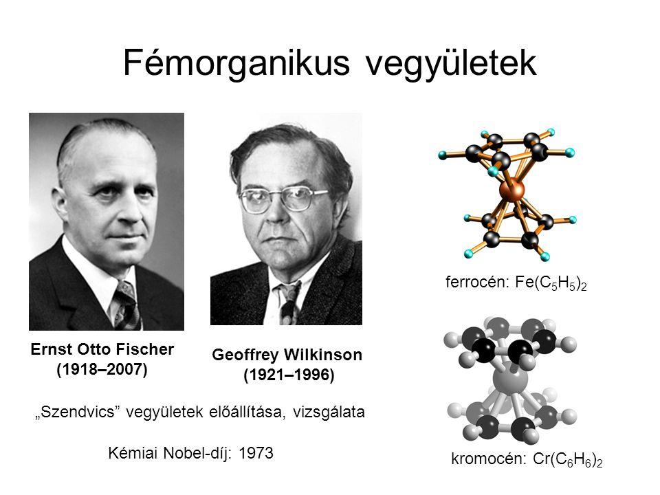 """Fémorganikus vegyületek Kémiai Nobel-díj: 1973 Ernst Otto Fischer (1918–2007) Geoffrey Wilkinson (1921–1996) """"Szendvics"""" vegyületek előállítása, vizsg"""