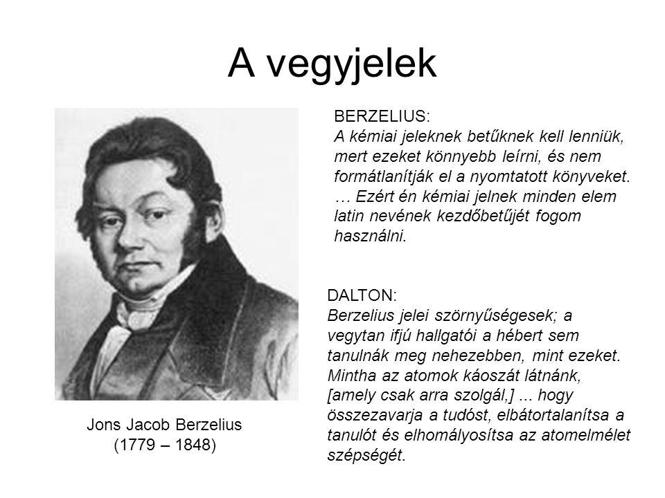 A vegyjelek Jons Jacob Berzelius (1779 – 1848) DALTON: Berzelius jelei szörnyűségesek; a vegytan ifjú hallgatói a hébert sem tanulnák meg nehezebben,