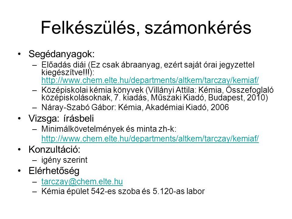 Felkészülés, számonkérés Segédanyagok: –Előadás diái (Ez csak ábraanyag, ezért saját órai jegyzettel kiegészítve!!!): http://www.chem.elte.hu/departme