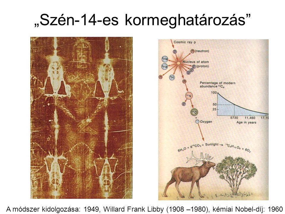 """""""Szén-14-es kormeghatározás"""" A módszer kidolgozása: 1949, Willard Frank Libby (1908 –1980), kémiai Nobel-díj: 1960"""