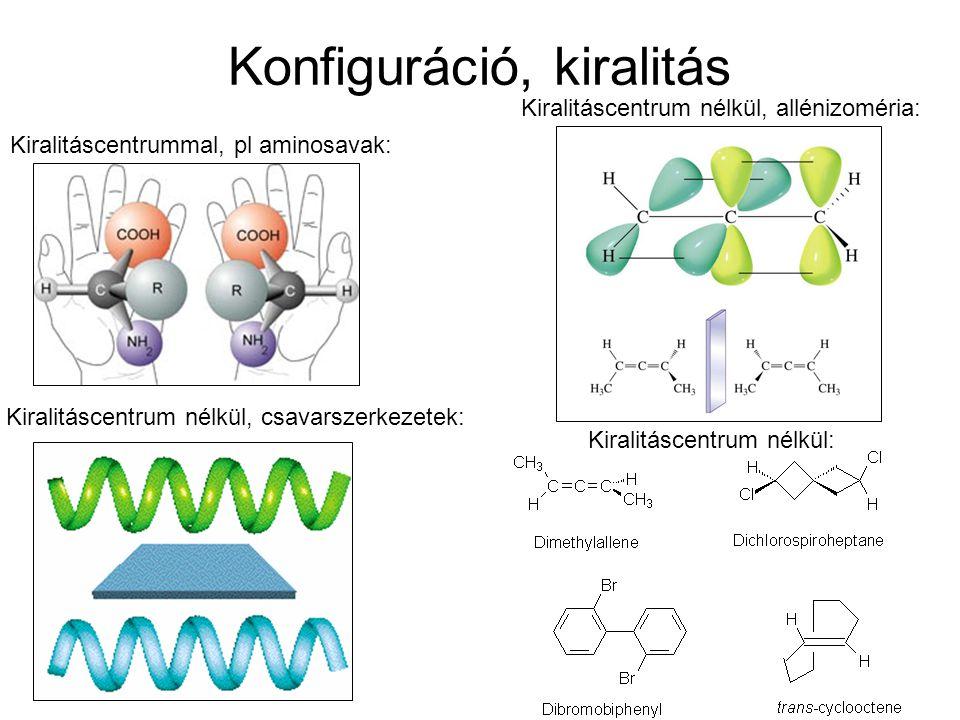 Konfiguráció, kiralitás Kiralitáscentrummal, pl aminosavak: Kiralitáscentrum nélkül, csavarszerkezetek: Kiralitáscentrum nélkül, allénizoméria: Kiralitáscentrum nélkül:
