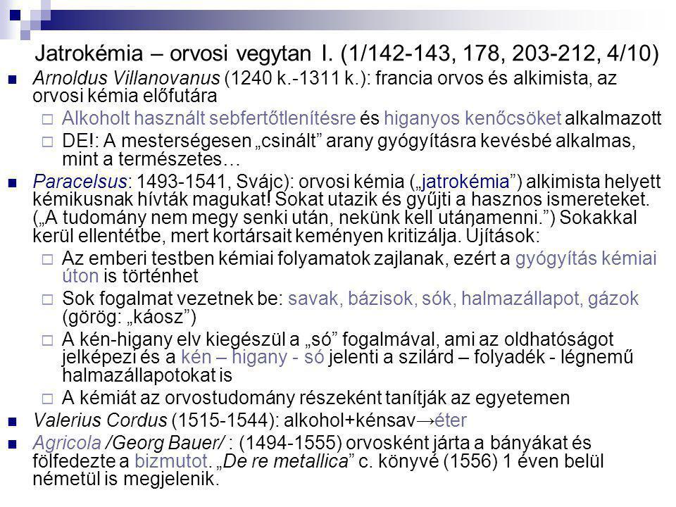 Jatrokémia – orvosi vegytan I. (1/142-143, 178, 203-212, 4/10) Arnoldus Villanovanus (1240 k.-1311 k.): francia orvos és alkimista, az orvosi kémia el
