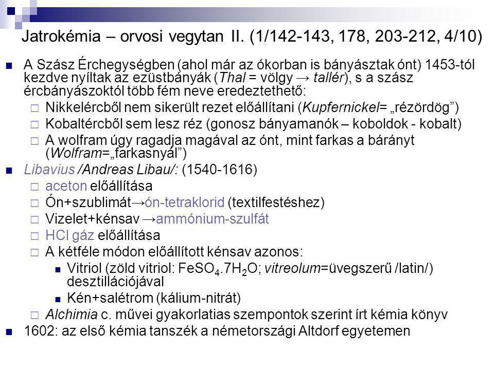 Jatrokémia – orvosi vegytan II. (1/142-143, 178, 203-212, 4/10) A Szász Érchegységben (ahol már az ókorban is bányásztak ónt) 1453-tól kezdve nyíltak