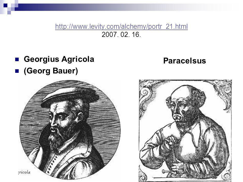 http://www.levity.com/alchemy/portr_21.html http://www.levity.com/alchemy/portr_21.html 2007. 02. 16. Georgius Agricola (Georg Bauer) Paracelsus