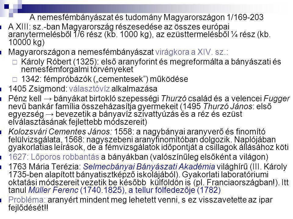 A nemesfémbányászat és tudomány Magyarországon 1/169-203 A XIII: sz.-ban Magyarország részesedése az összes európai aranytermelésből 1/6 rész (kb. 100