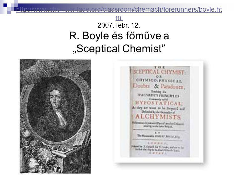 http://www.chemheritage.org/classroom/chemach/forerunners/boyle.ht ml http://www.chemheritage.org/classroom/chemach/forerunners/boyle.ht ml 2007. febr